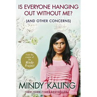 Is Everyone Hanging Out without Me? By (author) Mindy Kaling