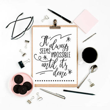 It always seems impossible until its done, Inspirational wall art print, Funny motivational posters for office, Motivational quote printable