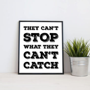 They can't stop what they can't catch, 8x10 digital print, black and white quote, instant printable poster, typography wall art, home decor