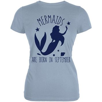 Mermaids Are Born In September Juniors Soft T Shirt