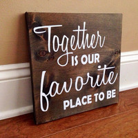 Together Is Our Favorite Place To Be Custom Wood Sign, Stained and Hand Painted, Home decor, Love signs, Family signs