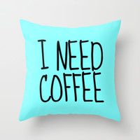 I NEED COFFEE Throw Pillow by CreativeAngel