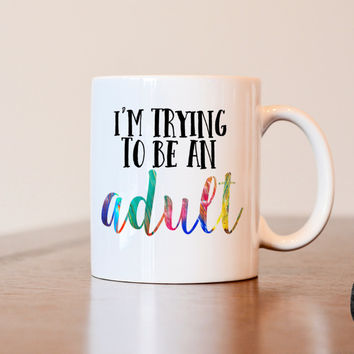 Trying to be an adult mug, Graduation gift, birthday gift, 21st birthday gift, funny mug, gift for friend, gift for best friend, funny gift