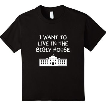 I Want To Live In The Bigly House T-Shirt