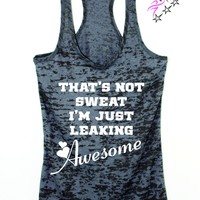 Thats Not Sweat, I'm Just Leaking Awesome Fun Workout Tank