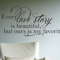 Every Love Story is Beautiful But Ours Is My Favorite Vinyl Wall Decal Sticker