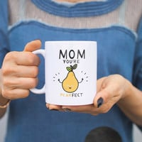 Mom You're Pearfect Cute Mug Cup Gift For Mom on Mother's  Day or Christmas