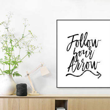 Follow Your Arrow, Printable Art Print, Inspirational Quote, Motivational Quote, Instant Download, Black and White,Arrow Print,Nursery Print