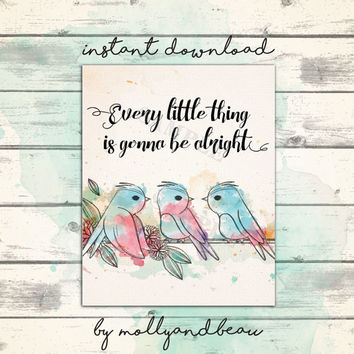 Every Little Thing is Gonna Be Alright, three little birds, Bob Marley Lyrics, Watercolor Bird Printable, Quote, Song Lyrics, Three Birds
