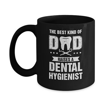 Best Kind Of Dad Raises A Dental Hygienist Father's Day Gift Mug