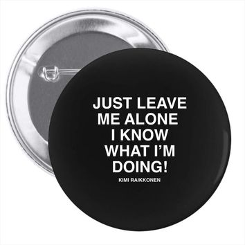 Just Leave Me Alone I Know What I'm Doing Pin-back button