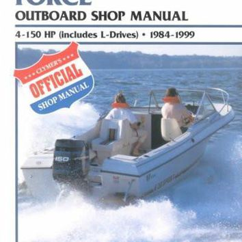 Force Outboard Shop Manual: 4-150 Hp Includes L-Drives 1984-1999 (CLYMER MARINE REPAIR)