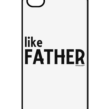 Matching Like Father Like Son Design - Like Father iPhone 4 / 4S Case  by TooLoud