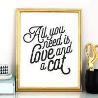 All you need is love & a cat PRINTABLE art,gift for her,printable decor,cat lover gift,printable women gift,cat lady,gift for animal lover