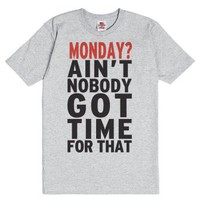 Monday? Ain't Nobody Got Time For That-Unisex Dark Ash T-Shirt