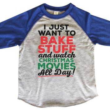 I Just Want To Bake Stuff And Watch Christmas Movies All Day! BOYS OR GIRLS BASEBALL 3/4 SLEEVE RAGLAN - VERY SOFT TRENDY SHIRT 1988