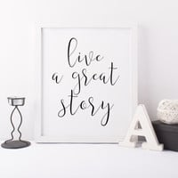 PRINTABLE ART live a great story print,wall decor dorm room decor Inspirational quote print,prints and quotes,inspirational art,poster print