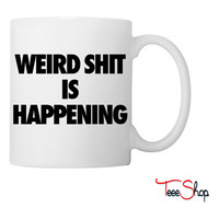Weird Shit Is Happening Coffee & Tea Mug