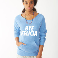 bye felicia ladies sweatshirt
