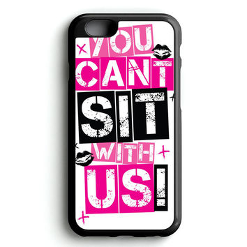 YOU CAN'T SIT WITH US EDITED iPhone 4s iphone 5s iphone 5c iphone 6 Plus Case | iPod Touch 4 iPod Touch 5 Case