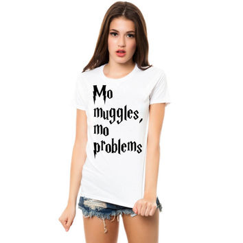 mo muggles mo problems women tshirt ----- size S,M,L,XL,2L,3XL
