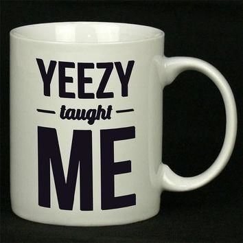 Yeezy taught me For Ceramic Mugs Coffee *