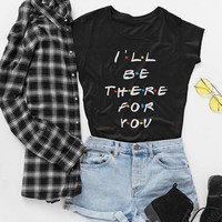 Friends Tv Show T-Shirt I Ll Be There For You Letter Printing Lunoakvo Shirt Friends Tshirt Short Sleeve Womens Top Tee
