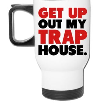 Get Up Out My Trap House - Travel Mug
