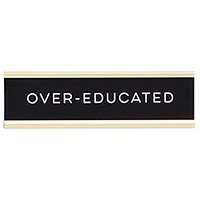 Over-educated Graduation Nameplate in Black, White and Gold