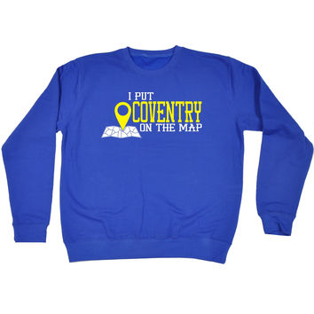 123t USA I Put Coventry On The Map Funny Sweatshirt