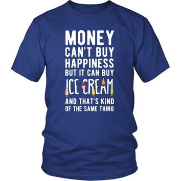 Funny T Shirt - Money can't buy happiness but it can buy ice cream and that's kind of the same thing T Shirt