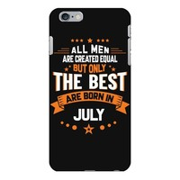 All Men Created Equal But The Best Born In July iPhone 6/6s Plus Case