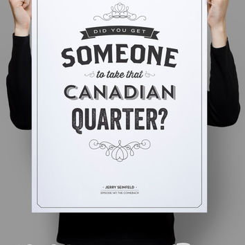 Take that Canadian Quarter - Seinfeld Quote Poster - Home Decor  - 11 x 17 // 18 x 24 // 24 x 36
