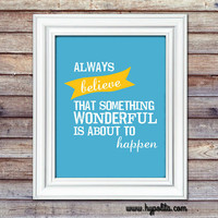 Always Believe that Something Wonderful is About to Happen 8x10 Print - Motivational Print - Inspirational Poster