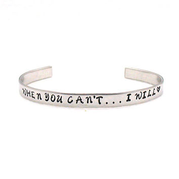 When You Can't...I will, Stainless Steel Cuff, Custom Bracelet Cuff, Personalized Bracelet, Custom Cuff, Hand Stamped Cuff, Friendship