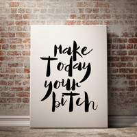 "Printable quote ""Make Today Your Bitch"" Watercolor Inspirational Motivational Typography Poster Office Art Office Quote Wall Art GIRL BOSS"