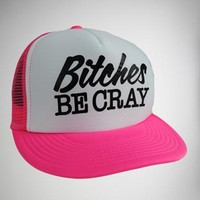"""""""Bitches Be Cray"""" Neon Pink Trucker Hat"""