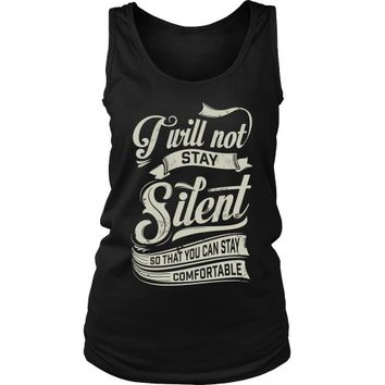 I Will Not Stay Silent So That You Can Stay Comfortable - Women's Tank