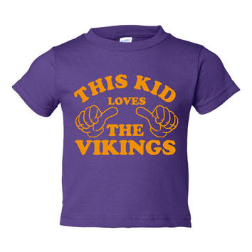 This Kid Loves The Vikings Minnesota Football Fan Tee Great Gift Go Vikings Sized 6 Month Thru Youth XL Vikings