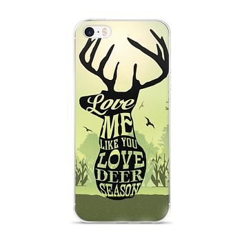 Love Me Like You Love Deer Season iPhone Case