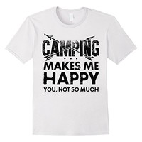 CAMPING Makes Me Happy You Not So Much T-Shirt