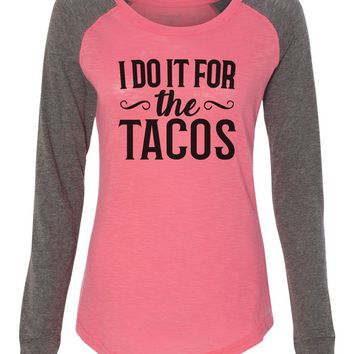 "Womens ""I Do It For The Tacos"" Long Sleeve Elbow Patch Contrast Shirt"
