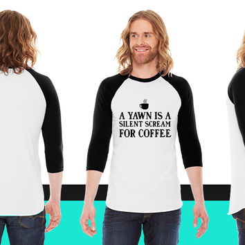 A yawn is a silent scream for coffee American Apparel Unisex 3/4 Sleeve T-Shirt