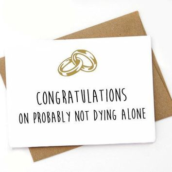 Congratulations On Probably Not Dying Alone Funny Happy Wedding Day Card Getting Married Card Engagement Card FREE SHIPPING