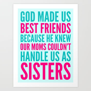 GOD MADE US BEST FRIENDS BECAUSE (TEAL) Art Print by CreativeAngel