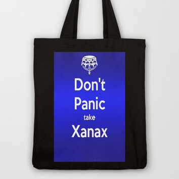 Don't Panic take xanax 2 Tote Bag by Laura Santeler | Society6