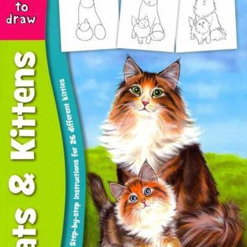Learn to Draw Cats & Kittens: Learn to Draw and Color 26 Different Kitties, Step by Easy Step, Shape by Simple Shape!
