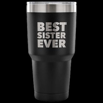 Best Sister Ever Tumbler Great Gifts for Sisters Funny Double Wall Vacuum Insulated Hot & Cold Travel Cup 30oz BPA Free