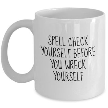 Spell Check Yourself Before You Wreck Yourself Funny Mug - Perfect Gift for Your Dad, Mom, Boyfriend, Girlfriend, or Friend - Proudly Made in the USA!