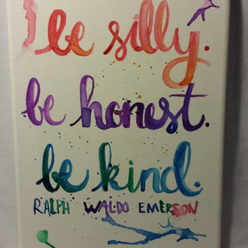 Hand Lettered Watercolor Painting Quote Be Silly Be Honest Be Kind Emerson Canvas Quote Wall Hanging Home Decor Office Decor Playroom